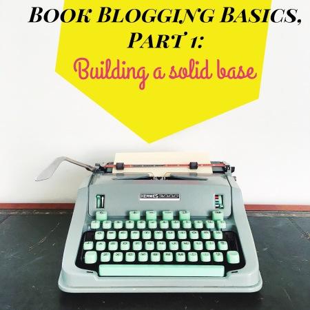 Book Blogging Basics, Part 1: Building a solid base