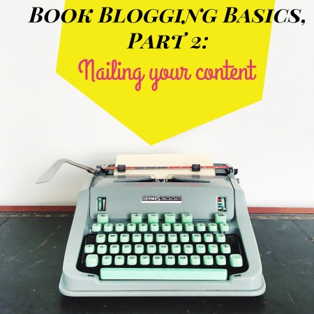 book blogging basics, part 2: nailing your content
