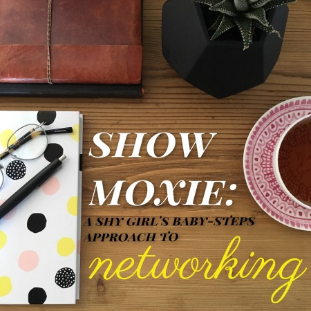 Show Moxie: A shy girl's baby-steps approach to networking