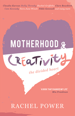 Motherhood and Creativity: The Divided Heart by Rachel Power