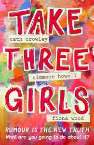 Take Three Girls by Cath Crowley, Simmone Howell and Fiona Wood